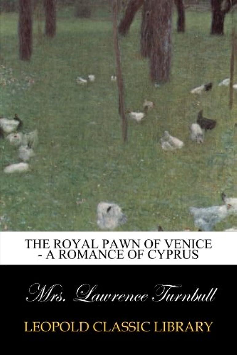予算カトリック教徒取り替えるThe Royal Pawn of Venice - A Romance of Cyprus
