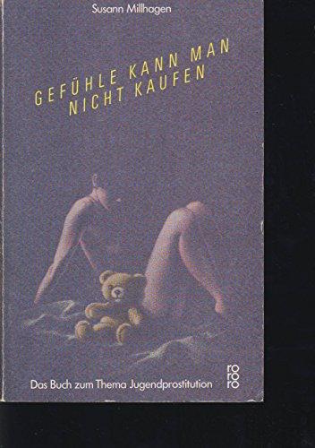 Gefühle kann man nicht kaufen. Das Buch zum Thema Jugendprostitution.