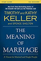 The Meaning of Marriage: A Vision for Married and Single People