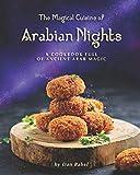 The Magical Cuisine of Arabian Nights: A Cookbook Full of Ancient Arab Magic