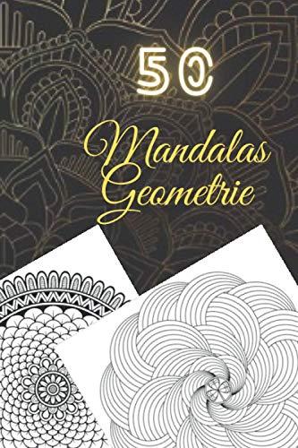 50 Mandalas Geometrie: Malbuch für Erwachsene, Super Leisure Antistress garantiert zum Entspannen mit schönen Mandalas für Erwachsene Färbung