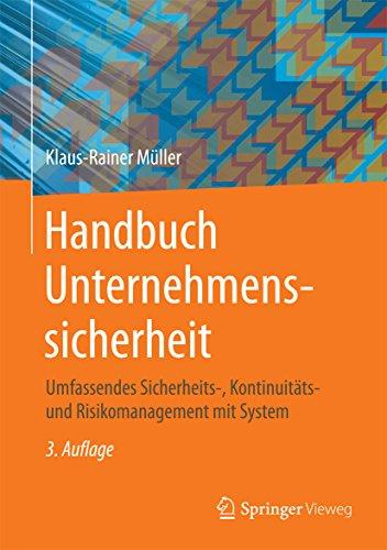 Handbuch Unternehmenssicherheit: Umfassendes Sicherheits-, Kontinuitäts- und Risikomanagement mit System