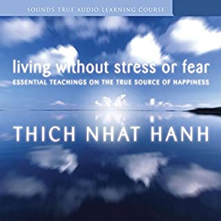 Living Without Stress or Fear     Essential Teachings on the True Source of Happiness              Written by:                                                                                                                                 Thich Nhat Hanh                               Narrated by:                                                                                                                                 uncredited                      Length: 6 hrs and 26 mins     4 ratings     Overall 5.0