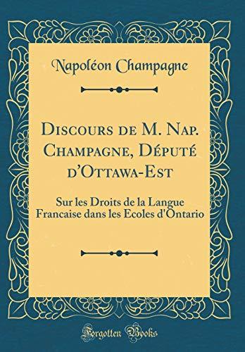 Discours de M. Nap. Champagne, Député d'Ottawa-Est: Sur les Droits de la Langue Francaise dans les Ecoles d'Ontario (Classic Reprint)