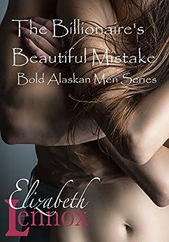 The Billionaire's Beautiful Mistake (Bold Alaskan Men Book 1) by [Elizabeth Lennox]
