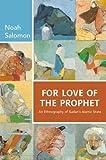 For Love of the Prophet: An Ethnography of Sudan's Islamic State - Noah Salomon