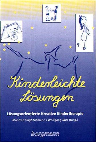 Kinderleichte Lösungen: Lösungsorientierte Kreative Kindertherapie