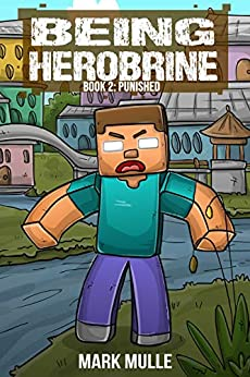 Being Herobrine (Book 2): Punished (An Unofficial Minecraft Book for Kids Ages 9 - 12 (Preteen) by [Mark Mulle]