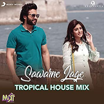 "Sawarne Lage (Tropical House Mix (From ""Mitron""))"