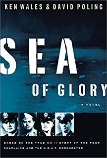 Sea of Glory: A Novel Based on the True WWII Story of the Four Chaplains and the U.S.A.T. Dorchester