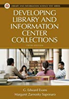 Developing Library And Information Center Collections (Library And Information Science Text Series)
