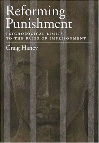 Reforming Punishment: Psychological Limitations to the Pains of Imprisonment (LAW AND PUBLIC POLICY: PSYCHOLOGY AND THE