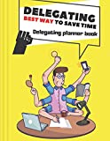 Delegating Best Way To Save Time Delegating Planner Book: 2021/2022 TIme Managment