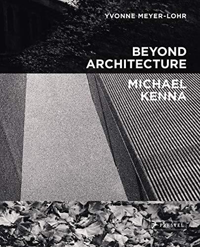 Beyond Architecture: Michael Kenna