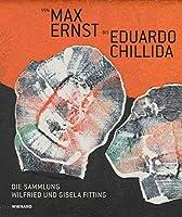 Von Max Ernst bis Eduardo Chillida - Die Sammlung Wilfried und Gisela Fitting