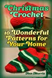 Christmas Crochet: 10 Wonderful Patterns for Your Home: (Crochet Patterns, Crochet Stitches) (Crochet Book)
