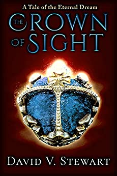 The Crown of Sight (Eternal Dream Legends Book 1) by [David V. Stewart]