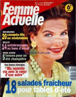 FEMME ACTUELLE [No 450] du 10 05 1993 - 18 SALADES FRAICHEUR POUR TABLES D ETE -20 CANAPES-LITS OU MODULABLES -14 AUTOBRONZANTS AU BANC D ESSAI -5 TENUES POUR UNE ETE CHAMPETRE -MA NOUVELLE VIE AVEC LE COEUR D UNE AUTRE