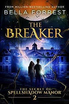 The Secret of Spellshadow Manor 2: The Breaker by [Bella Forrest]