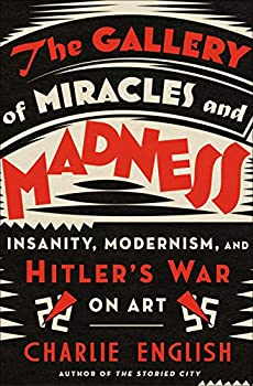 The Gallery of Miracles and Madness  Insanity Modernism and Hitler s War on Art