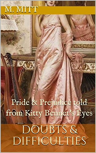 Doubts & Difficulties: Pride & Prejudice told from Kitty Bennet's Eyes (Kitty Bennet's Adventure Book 5) by [M. Mitt]