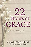 22 Hours of Grace: A Journey of Letting Go