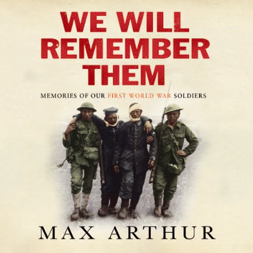 We Will Remember Them     Voices from the Aftermath of the Great War              By:                                                                                                                                 Max Arthur                               Narrated by:                                                                                                                                 Patience Tomlinson,                                                                                        Clive Mantle                      Length: 4 hrs and 59 mins     5 ratings     Overall 4.0