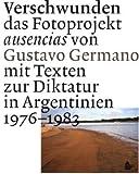 Verschwunden: das Fotoprojekt ausencias von Gustavo Germano mit Texten zur Diktatur in Argentinien 1976-1983 - Ricarda Solms