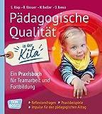 Pädagogische Qualität in der Kita. Reflexionsfragen, Praxisbeispiele, Impulse für den pädagogischen Alltag. Ein Praxisbuch für Teamarbeit und ... den pädagogischen Alltag (Qualitätvolle Kita)