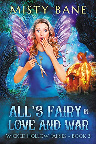 All's Fairy in Love and War (Wicked Hollow Fairies Cozy Mystery Book 2) by [Misty Bane]