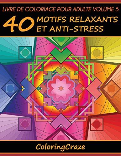 Livre de coloriage pour adulte - 40 motifs relaxants et anti-stress