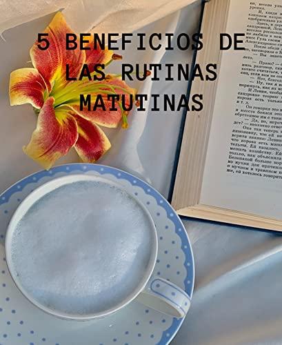 5 beneficios de las rutinas matutinas (Spanish Edition)