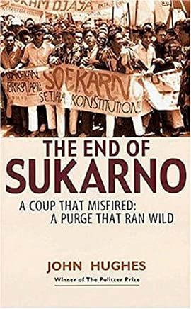 The End of Sukarno: A Coup That Misfired, a Purge That Ran Wild