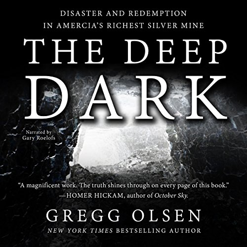 The Deep Dark     Disaster and Redemption in America's Richest Silver Mine              By:                                                                                                                                 Gregg Olsen                               Narrated by:                                                                                                                                 Gary Roelofs                      Length: 12 hrs and 59 mins     2 ratings     Overall 5.0