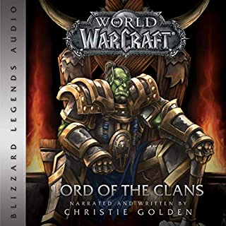 World of Warcraft: Lord of the Clans     Warcraft series, Book 2              Autor:                                                                                                                                 Christie Golden                               Sprecher:                                                                                                                                 Christie Golden                      Spieldauer: 8 Std. und 5 Min.     10 Bewertungen     Gesamt 4,9