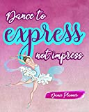 Dance to Express Not Impress: Dance Planner Schedule Your Practice And Improvement Just How You Like It