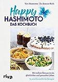 Happy Hashimoto – Das Kochbuch: Mit vollem Genuss in ein glückliches und gesundes Leben. 75 unwiderstehliche Rezepte