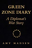 Green Zone Diary: A Diplomat's War Story