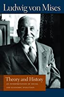 Theory And History: An Interpretation Of Social And Economic Evolution (THE LIBERTY FUND LIBRARY OF LUDWIG VON MISES)