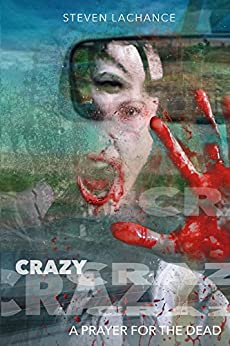 Crazy: A Prayer for the Dead by [Steven LaChance, Rick Brandt]