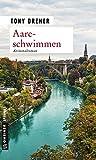 Aareschwimmen: Kriminalroman (Kriminalromane im GMEINER-Verlag) - Tony Dreher