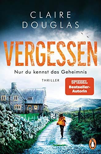 VERGESSEN - Nur du kennst das Geheimnis: Thriller – SPIEGEL Bestseller-Autorin