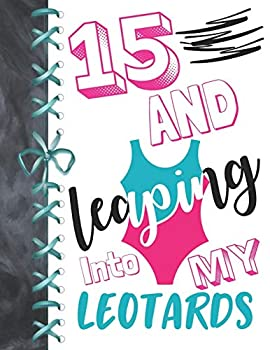 15 And Leaping Into My Leotards  15 Year Old Girls Gymnastic Ice Skating Or Ballet Activity Book Sketchbook To Doodle & Draw In For Athletic Girls