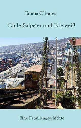 Chile-Salpeter und Edelweiß: Eine Familiengeschichte