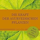 Die Kraft der ayurvedischen Pflanzen: Bleib gesund mit Ayurveda (German Edition)