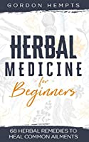 Herbal Medicine for Beginners: 68 Herbal Remedies to Heal Common Ailments