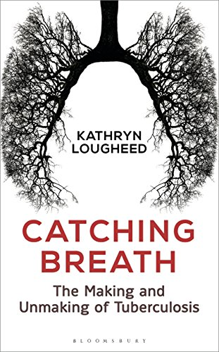 Catching Breath: The Making and Unmaking of Tuberculosis (Bloomsbury Sigma) (English Edition)