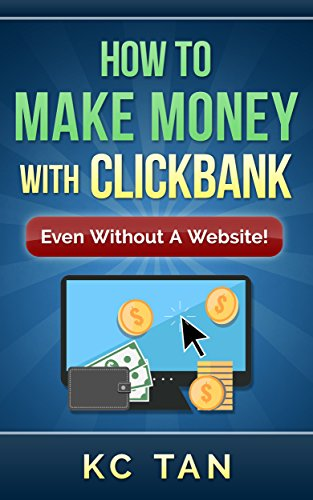 How To Make Money With ClickBank (Even Without A Website): Updated for 2019
