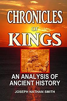 Chronicles of Kings: An Analysis of Ancient History by [Joseph Nathan Smith]