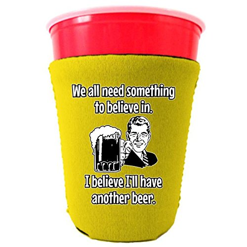 We All Need Something to Believe In. I Believe I'll Have Another Beer. Neoprene Collapsible Party Cup Coolie (Yellow)